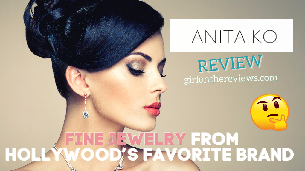 Anita Ko Jewelry Review – Fine Jewelry from Hollywood's Favorite Brand