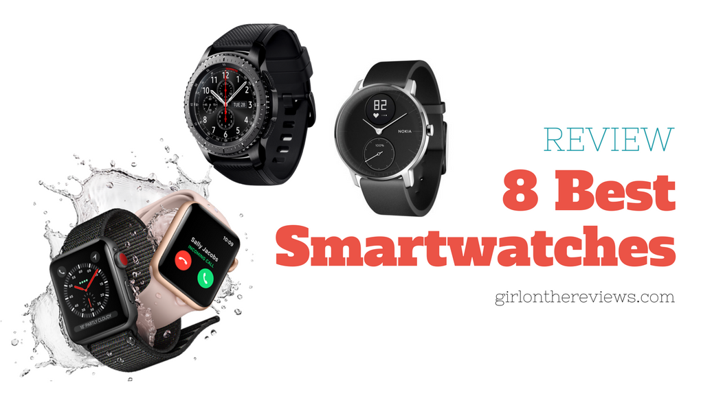 8 Best Smartwatches – The Best Smartwatches to Buy in 2018