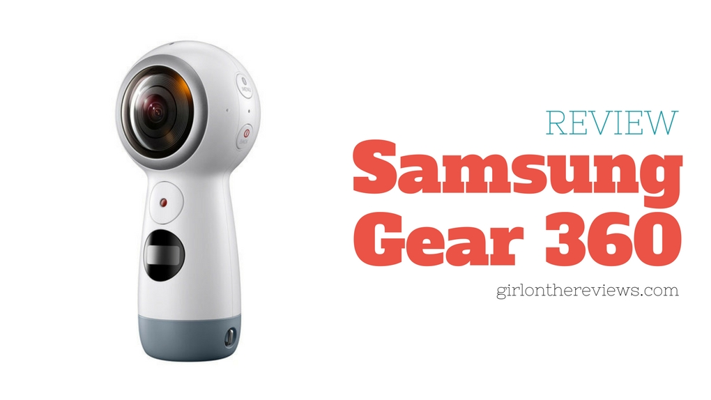 Samsung Gear 360, Samsung Gear 360 Review, Girl On The Reviews