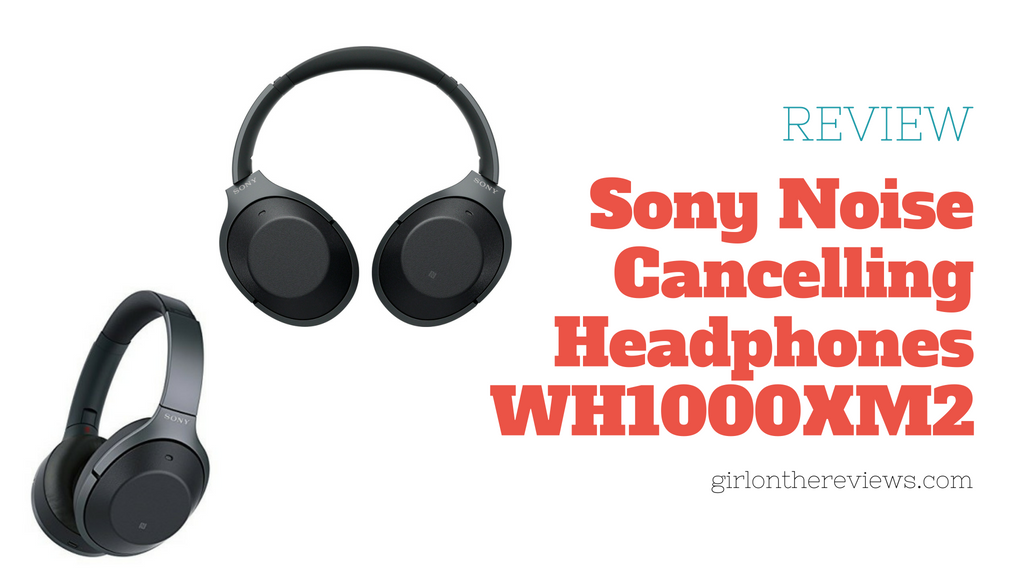 Sony Noise Cancelling Headphones WH1000XM2 Review